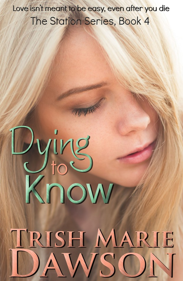 Dying to Know, Book 4 of The Station Series by Trish Marie Dawson. Coming Soon